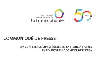 Communiqué de presse - 37e Conférence ministérielle de la Francophonie : En route vers le Sommet de Djerba