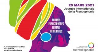 20 mars 2021 : Célébrations de la Journée internationale de la Francophonie sous le thème « Femmes francophones, Femmes résilientes ».